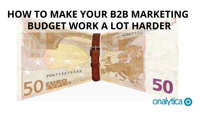 Onalytica - How to make your B2B Marketing Budget work a lot harder