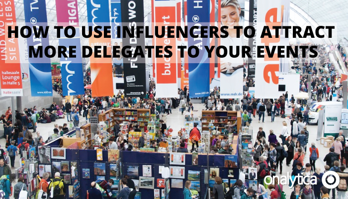 How to use influencers to attract more delegates to your events