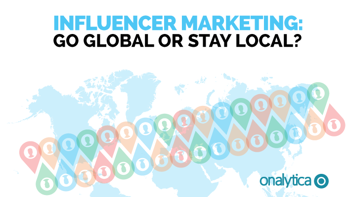 Onalytica - Influencer Marketing Go Global or Stay Local