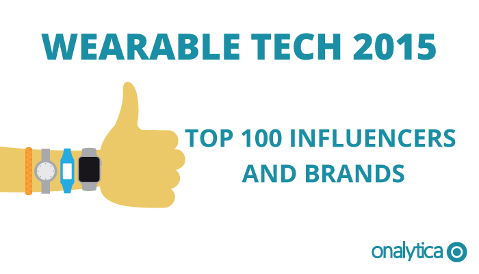 Onalytica - Wearable Tech 2015 Top 100 Influencers and Brands