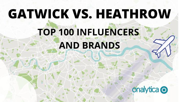 Onalytica - Gatwick vs heathrow Top 100 Influencers and Brands