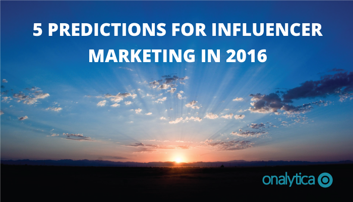 Onalytica - 5 Predictions for Influnecer Marketing in 2016