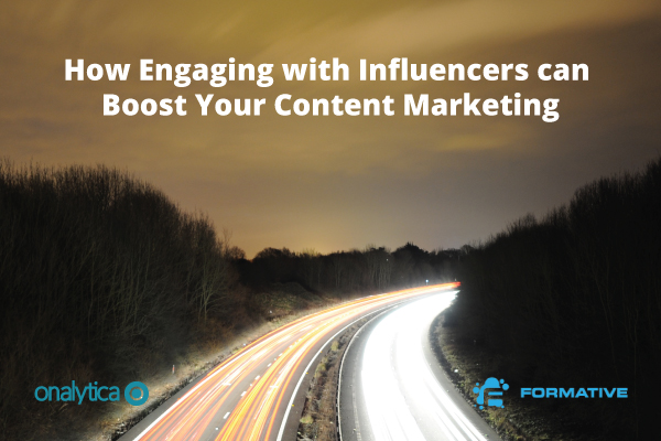 Onalytica - Formative - How Engaging With Influencers Can Boost Your Content