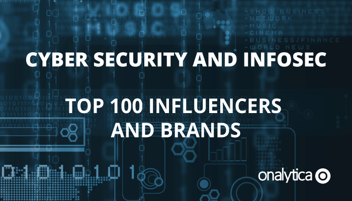 Onalytica Cyber Security and InfoSec - Top 100 Influencers and Brands