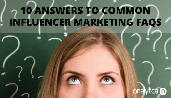 Onalytica - 10 Answers to Common Influencer Marketing FAQs