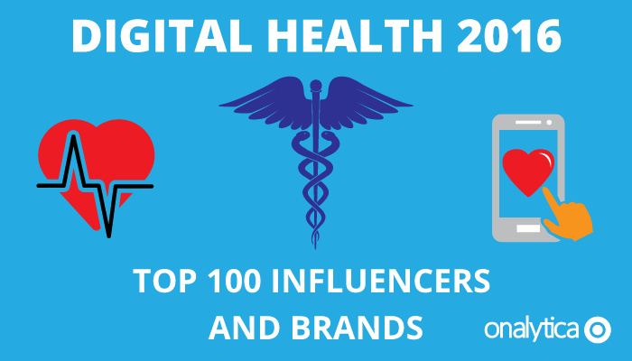 Onalytica - Digital Health 2016 Top 100 Influencers and Brands