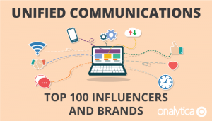 Unified Communications: Top 100 Influencers and Brands