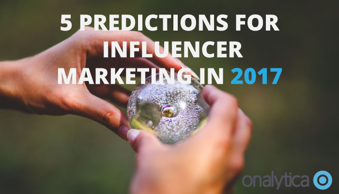 5 Predictions For Influencer Marketing in 2017