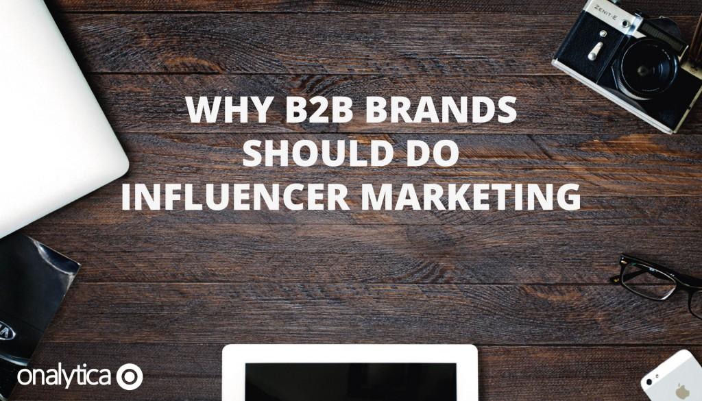 Why B2B Brands Should do Influencer Marketing