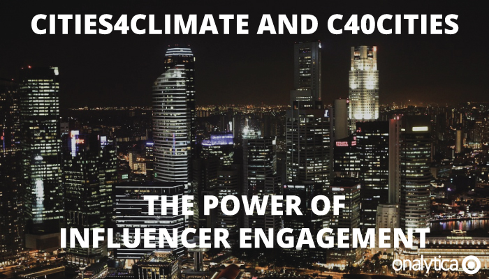 Onalytica - Cities4Climate. C40Cities The Power of Influencer Engagement - Cities4Climate, C40Cities The Power of Influencer Engagement