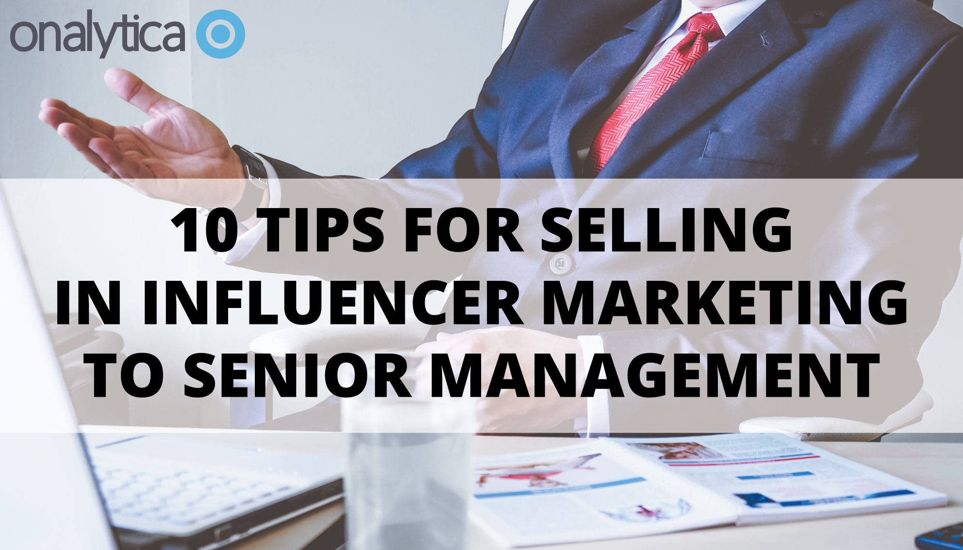 10 Tips for Selling in Influencer Marketing to Senior Management