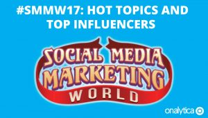 #SMMW17: Hot Topics and Top Influencers
