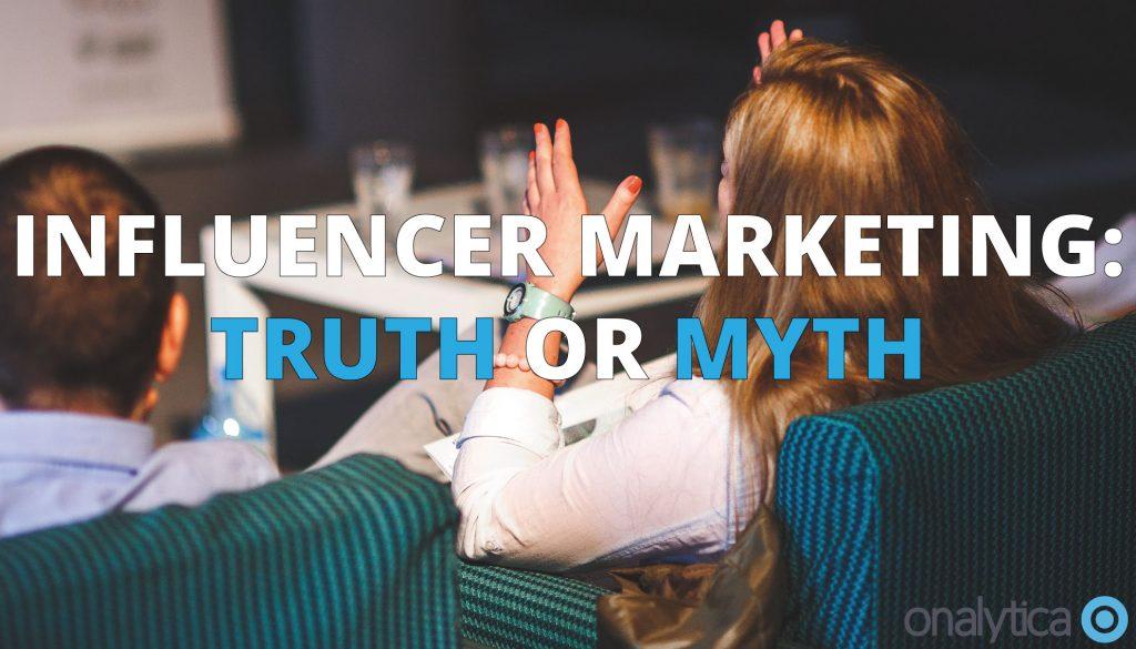 Influencer Marketing: Truth or Myth?