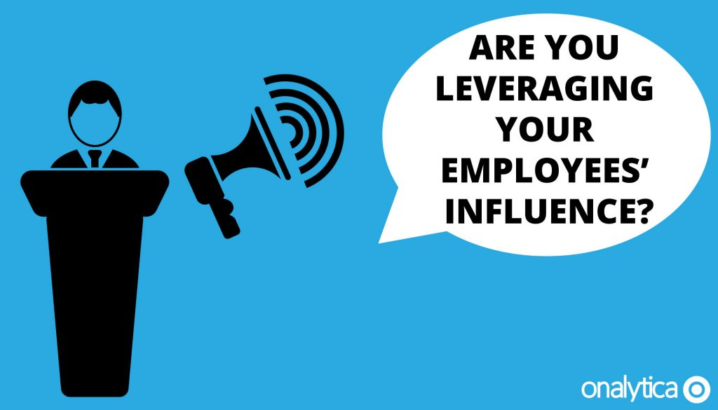 Employee Advocacy- Are You Leveraging Your Employees' Influence?