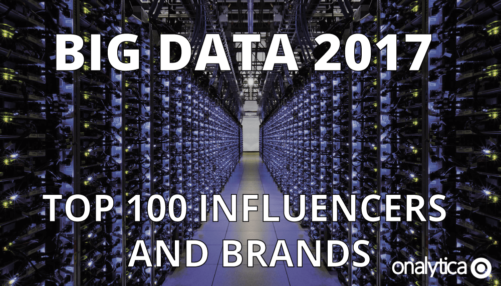 Onalytica - Big Data 2017 Top 100 Influencers and Brands