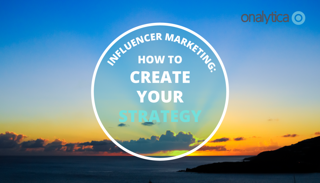 Influencer Marketing: How to Create Your Strategy