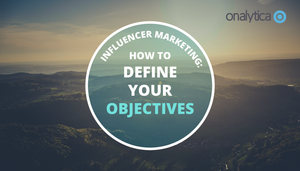 Influencer Marketing: How to Define Your Objectives