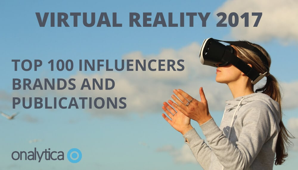 Onalytica Virtual Reality 2017 Top 100 Influencers, brands and Publications