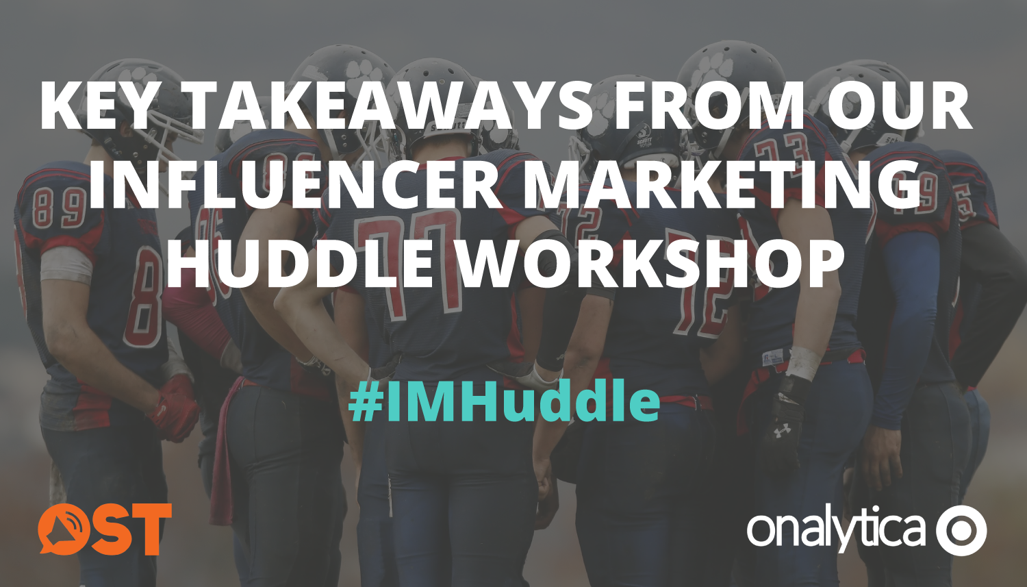 Onalytica Key Takeaways from out Influencer Marketing Huddle Workshop