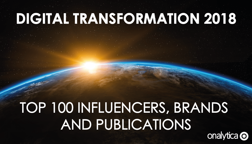 #DigitalTransformation 2018: Top 100 Influencers, Brands and Publications