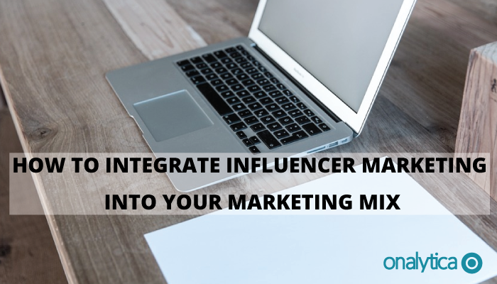 Onalytica - How to integrate Influencer marketing into your marketing mix
