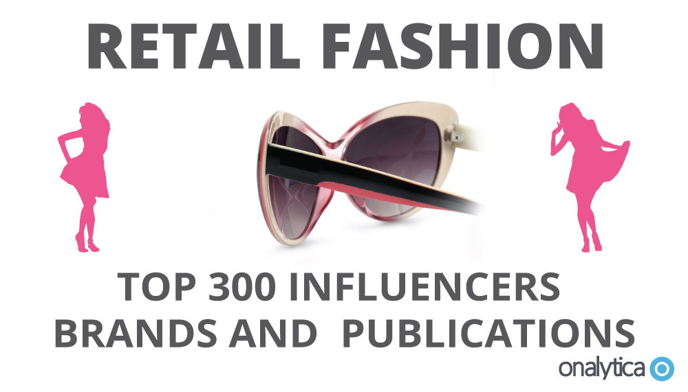 Retail Fashion: Top 300 Influencers, Brands and Publications