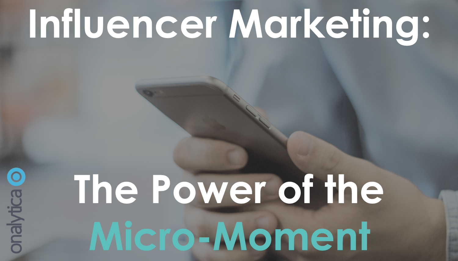 Influencer Marketing Micro Moments